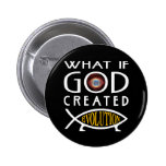What If God Created Evolution Pinback Button