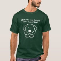 What if I never find out who's a good boy? T-Shirt