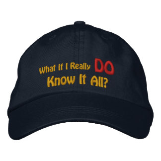 What If I Really DO Know It All? Embroidered Hats