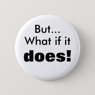 What if it does! button