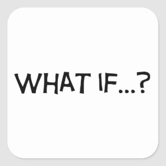 What if... square sticker