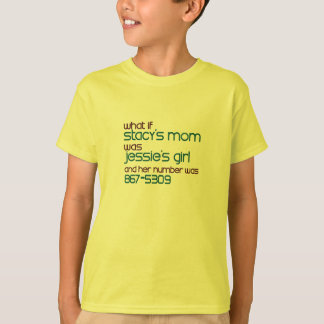 What If Stacy's Mom... T-Shirt