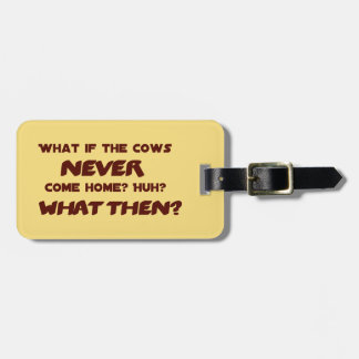 What if the Cows NEVER Come Home? Bag Tag