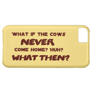 What if the Cows NEVER Come Home? Case For iPhone 5C