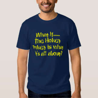 What If......The Hokey Pokey is what it's all a... T-shirt