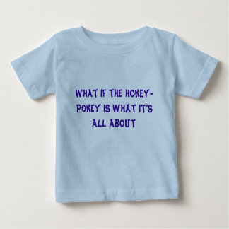 What if the Hokey-Pokey IS what it's all about T-shirt