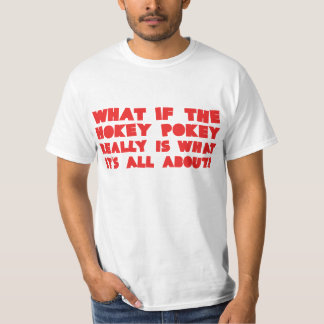What if the HOKEY POKEY really is.... Shirt