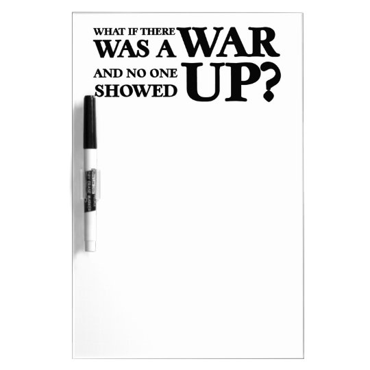 What If There Was a War, and No One Showed Up? Dry-Erase Board