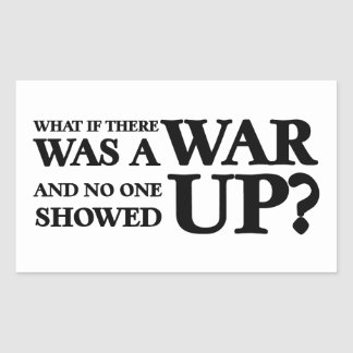 What If There Was a War, and No One Showed Up? Rectangular Sticker
