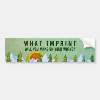 What Imprint Will You Make Bumper Sticker