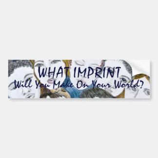 What Imprint Will You Make Bumper Sticker