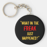 """""""What in the Freak Just Happened?"""" Basic Round Button Keychain"""
