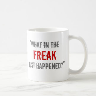 """What in the Freak Just Happened?"" Coffee Mug"