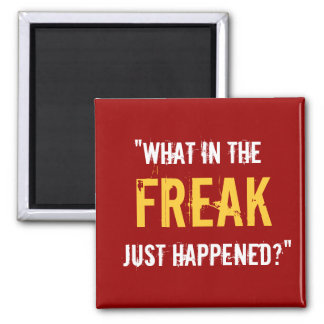 """What in the Freak Just Happened?"" Fridge Magnet"