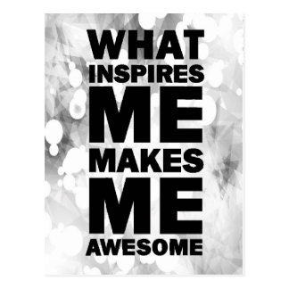 What Inspires Me Makes Me Awesome Postcard