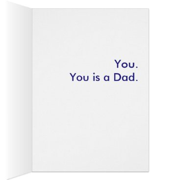 haveagreatlife1 What is a Dad? You. You is a Dad. Card