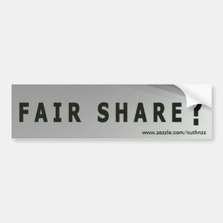 What is a Fair Share to You? Car Bumper Sticker