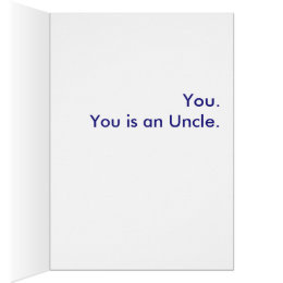 What is an Uncle? You. You is an Uncle. Card