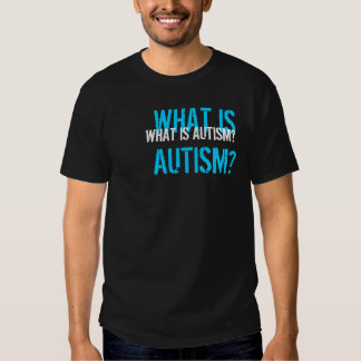 What is Autism? T-shirts