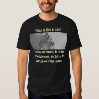 What is Best in Life? Tee Shirt