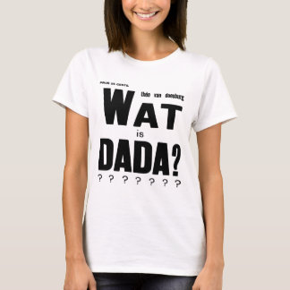 WHAT IS DADA (DADA ART POSTER) T-Shirt