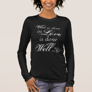 What is Done in Love is Done Well T-Shirt