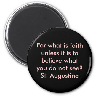 """What is faith"" Augustine Quote Magnet"
