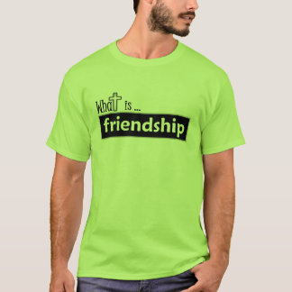 What is ... friendship T-Shirt