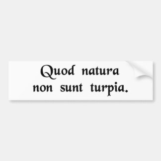 What is natural cannot be bad. car bumper sticker