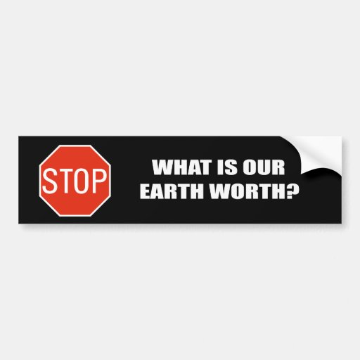 What is our Earth worth Car Bumper Sticker