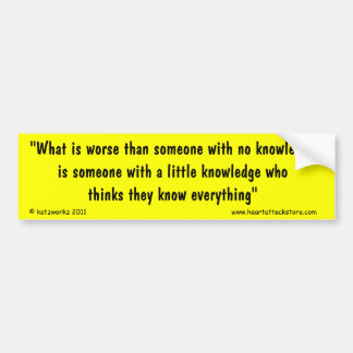 What is worse than someone with no knowledge bumper sticker