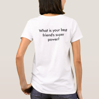 WHAT IS YOUR BEST FRIEND'S SUPER POWER? T-Shirt