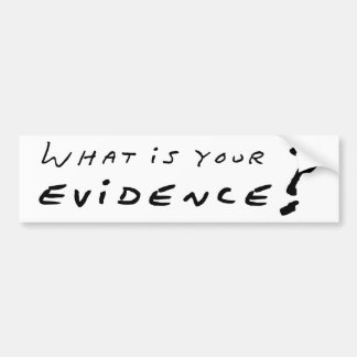 What Is Your Evidence? Car Bumper Sticker