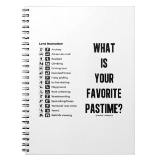 What Is Your Favorite Pastime? (Land Recreation) Notebooks
