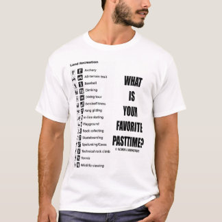 What Is Your Favorite Pastime? (Land Recreation) T-Shirt