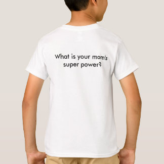What is your mom's super power? T-Shirt
