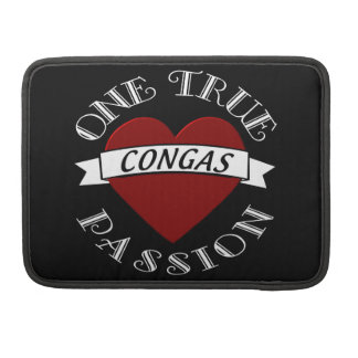 What is your One True Passion? Is it the Congas? Sleeve For MacBooks