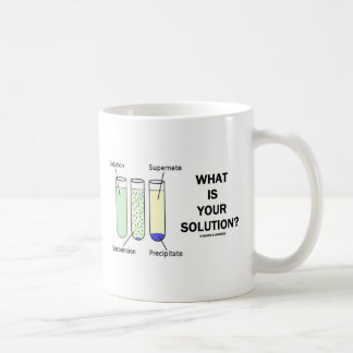 What Is Your Solution? (Chemistry Humor) Coffee Mug
