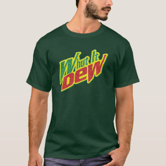 What It Dew T-Shirt