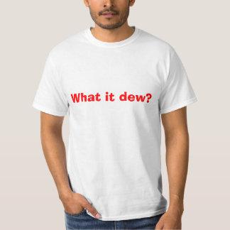 What it dew? T-Shirt