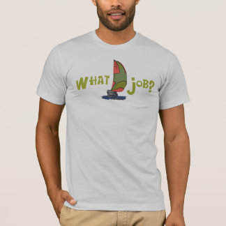 What Job? T-Shirt