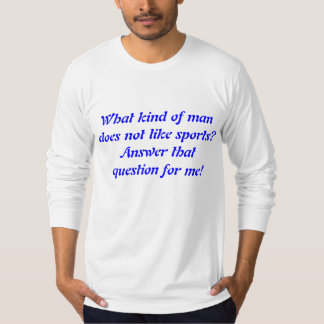 What kind of man does not lke sports? T-Shirt