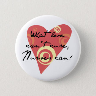 What Love Can't Cure, Nurses Can! Button