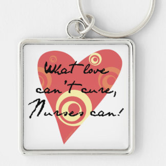 What Love Can't Cure, Nurses Can! Keychain