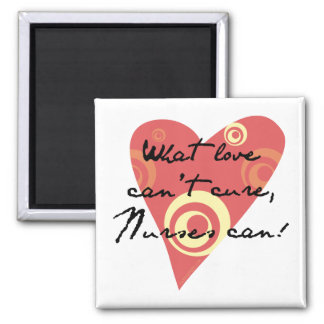 What Love Can't Cure, Nurses Can! Magnet