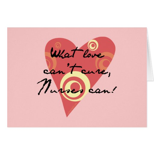 What Love Can't Cure, Nurses Can! Stationery Note Card