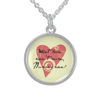 What Love Can't Cure, Nurses Can! Sterling Silver Necklace