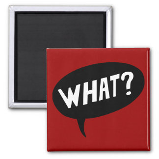 What? Refrigerator Magnet