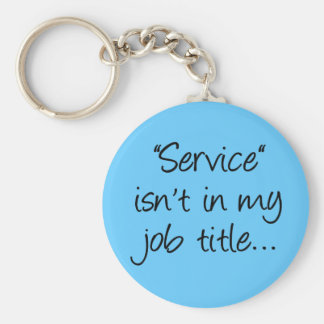 What makes you think that I'm here to serve you (2 Basic Round Button Keychain