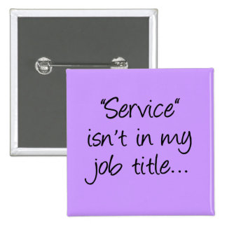 What makes you think that I'm here to serve you (2 Pinback Button